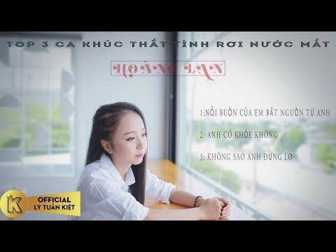 Top 3 Ca Khúc Hay Nhất Dành Cho Người Thất Tình Của Hoàng Lan Cover | Lý Tuấn Kiệt Official