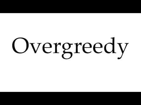 How to Pronounce Overgreedy