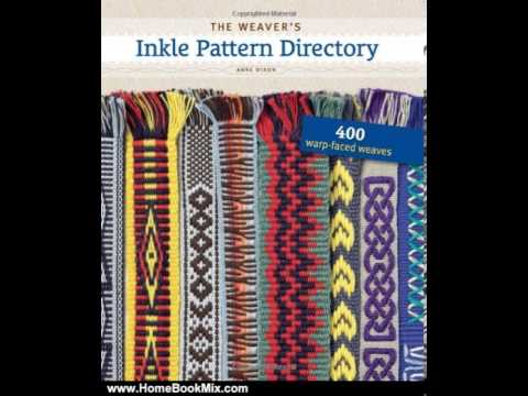 Home Book Review: The Weavers Inkle Pattern Directory: 400 Warp-Faced Weaves by Anne Dixon, Made...