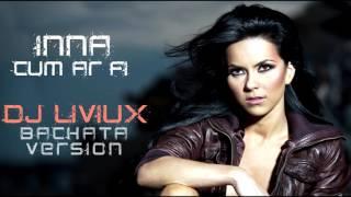 INNA - Cum Ar Fi | Dj LiviuX Bachata Version