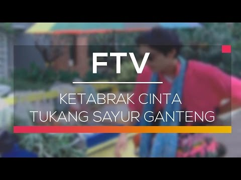 FTV SCTV - Ketabrak Cinta Tukang Sayur Ganteng