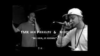 TMK aka Piekielny & R-Ice - Nie mów, że kochasz