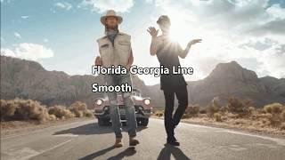 Florida Georgia Line - Smooth Lyrics
