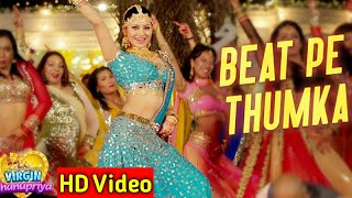 Beat Pe Thumka(Official hd video)- Virgin Bhanupuriya | Urvashi Rautela | Jyotica Tangri