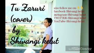 Tu Zaroori Zid I Female cover by Shivangi Kelut I Sunidhi chauhan, sharib -toshi.mp3
