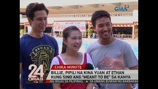 24 Oras: Billie, pipili na kina Yuan at Ethan kung sino ang