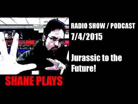 "Shane Plays Radio Podcast Episode 6: ""Jurassic to the Future!"""