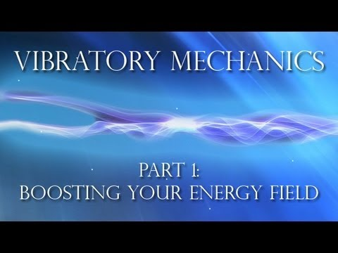 Vibratory Mechanics - Part 1 - Boosting Your Energy Field - Conscious Matrix Communication
