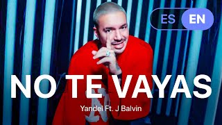 Yandel Ft. J BaĮvin - No Te Vayas (Lyrics / Letra English & Spanish)