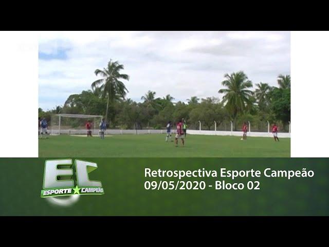 Retrospectiva Esporte Campeão 09/05/2020 - Bloco 02