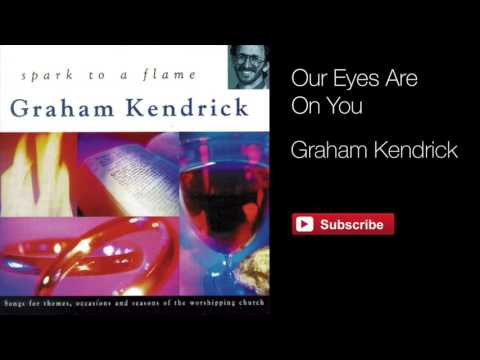 Graham Kendrick - Our Eyes Are On You (From Spark to a Flame)
