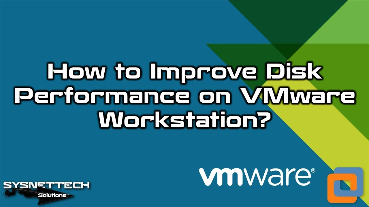 How to Improve Disk Performance on VMware Workstation 15 / 14 / 12 |  SYSNETTECH Solutions