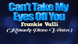 CAN'T TAKE MY EYES OFF YOU - Frankie Valli (KARAOKE PIANO VERSION)