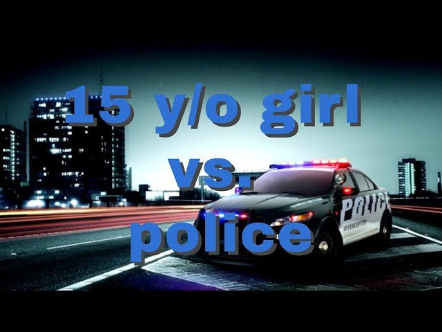 ? 15 year old girl vs. 16 police cars // 2017 - 2018