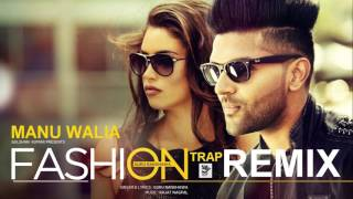 Download Hindi Video Songs - Fashion ☆ Trap Remix ☆ Guru Randhawa ☆ Manu Walia