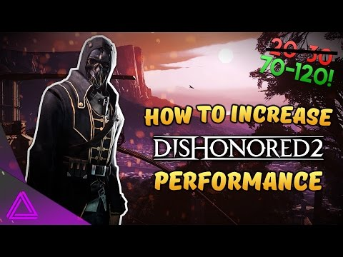 How To Increase FPS In Dishonored 2 ~ Fix Performance Issues ~ Stuttering & Mouse Input Lag