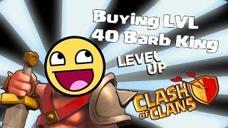 Clash of clans -  Buying level 40 King! YEEEAAAaa!!!
