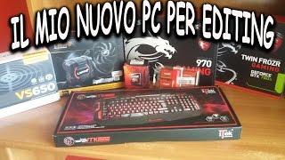 IL MIO NUOVO PC PER EDITING