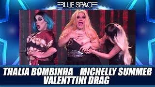 Blue Space Oficial - THALIA BOMBINHA  VALENTTINI DRAG   MICHELLY SUMMER - 30.03.19