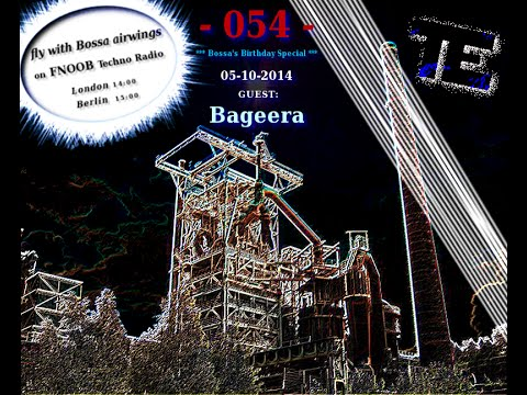 Fly with Bossa airwings 054 (Birthday Special) - on Fnoob Techno Radio - 05-10-2014 - GUEST: Bageera