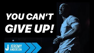 DON'T GIVE UP | GREAT Motivational Speech | Jeremy Anderson