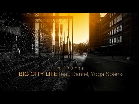 DJ Fatte - Big City Life (feat. Daniel, Yoga Spank)