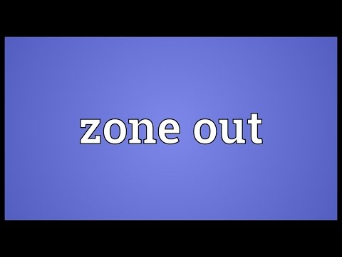Zone out Meaning