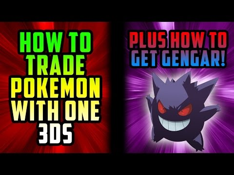 HOW TO TRADE POKEMON WITH ONE 3DS PLUS HOW TO GET GENGAR!