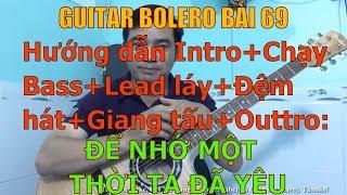 GUITAR BOLERO BÀI 69: ĐỂ NHỚ MỘT THỜI TA ĐÃ YÊU-(Hướng dẫn Intro+Chạy Bass+Lead +Đệm hát+Giang tấu)