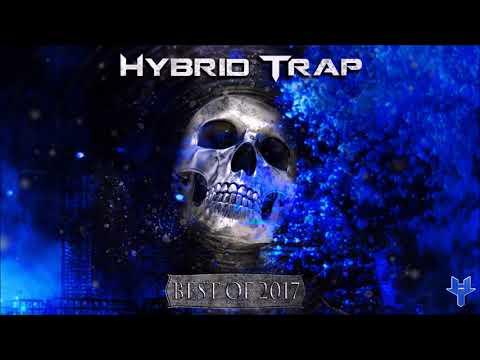 🔥 Hybrid Trap Best of 2017 Mix 🔥