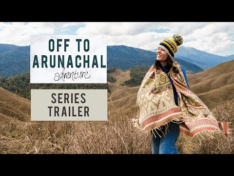 Trailer - Travelling through North East India | Arunachal Pradesh By Road | Tanya Khanijow