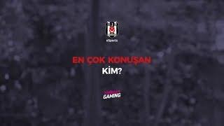 Beşiktaş eSports - En Çok Konuşan Kim?