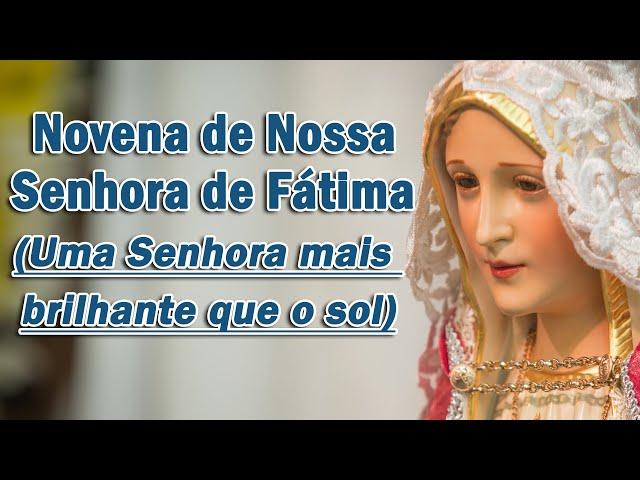 Novena de Nossa Senhora de Fátima - (Segundo dia) - Uma Senhora mais brilhante que o sol