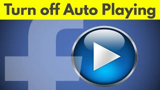 How To Turn Off Auto Playing Videos On Facebook||Stop Facebook Videos Autoplay-2019