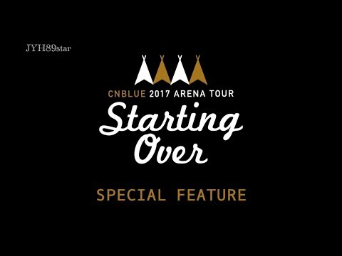 CNBLUE 2017 Arena Live Tour -Starting Over- Special Feature