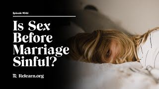 Real Christianity #46: Is Sex Before Marriage Sinful or Acceptable?