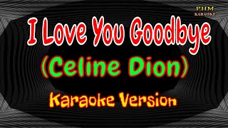 I Love You Goodbye Karaoke | Celine Dion