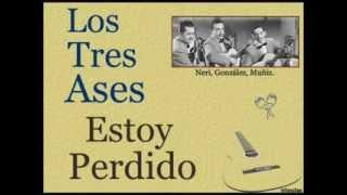 Los Tres Ases:  Estoy Perdido  -  (letra y acordes)