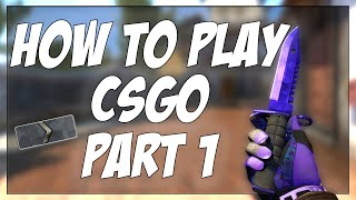 HOW TO PLAY CSGO IN 2020 PT 1 | CSGO BEGINNER TUTORIAL