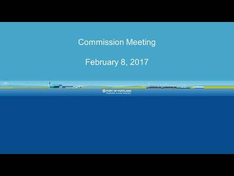 Port of Portland Commission Meeting - Feb. 8, 2017