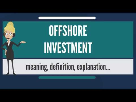 What is OFFSHORE INVESTMENT? What does OFFSHORE INVESTMENT mean? OFFSHORE INVESTMENT meaning