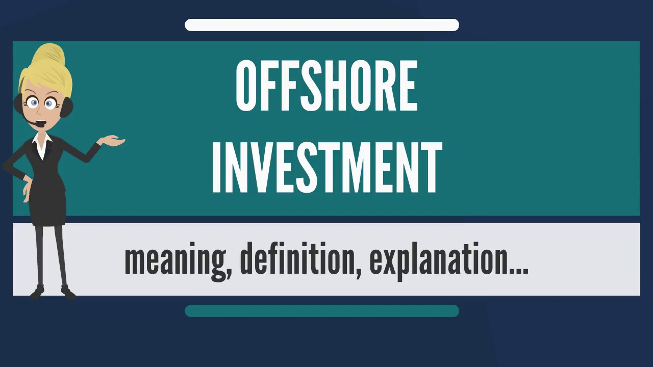 what is offshore investment? what does offshore investment mean