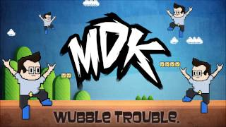 MDK - Wubble Trouble (Free Download)