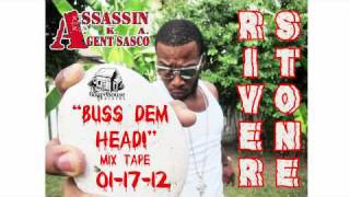 ASSASSIN aka AGENT SASCO - RIVER STONE  BUSS DEM HEAD MIX TAPE - JAN. 17 2012