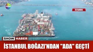 İstanbul Boğazı'ndan 'Ada' geçti!
