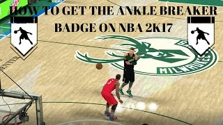 NBA 2K17 - HOW TO GET THE ANKLE BREAKER BADGE FAST!