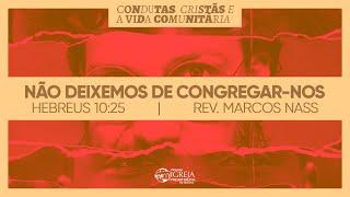 Não Deixemos de Congregar-nos - Hebreus 10:25   Rev. Marcos Nass