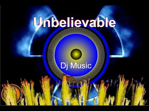 Dj music - Unbelievable - eletrohits 2018