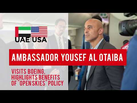 "Ambassador Al Otaiba Visits Boeing, Highlights Benefits of ""Open Skies"" Policy"