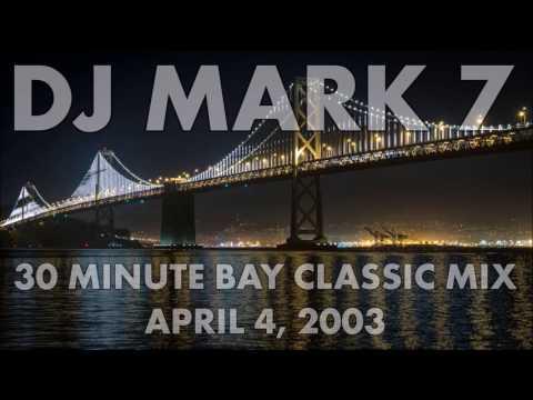 DJ Mark 7 - 30 Minute Bay Classic Mix (04/04/2003)